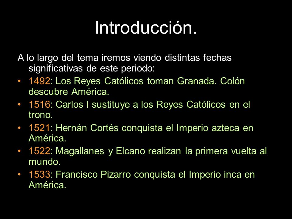 A lo largo del tema iremos viendo distintas fechas significativas de este periodo: 1492: Los Reyes Católicos toman Granada. Colón descubre América. 15