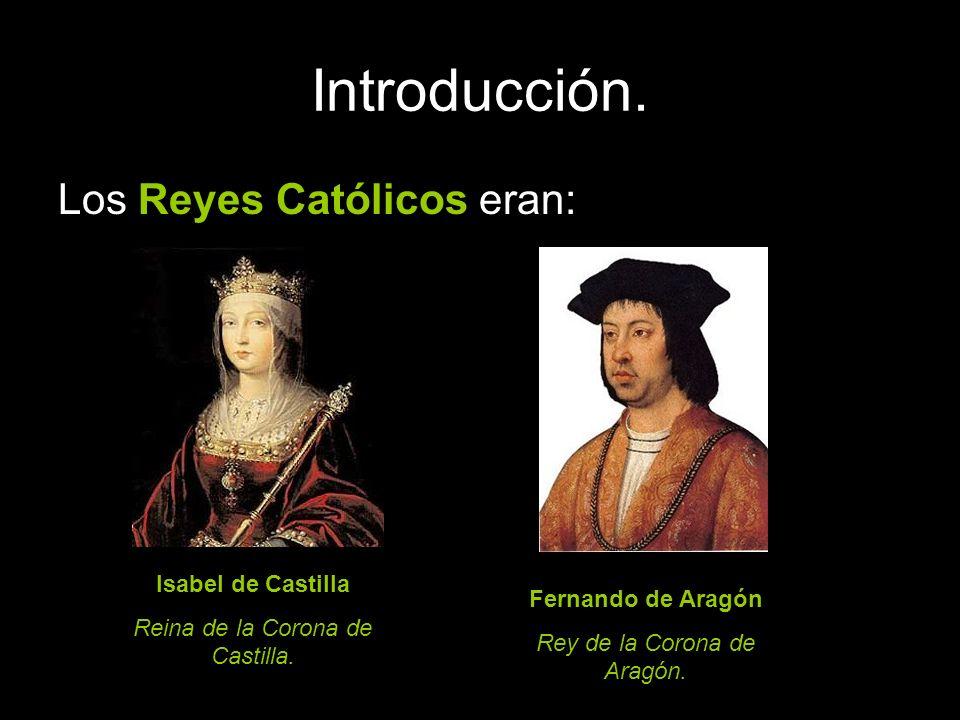 Los Reyes Católicos eran: Isabel de Castilla Reina de la Corona de Castilla. Fernando de Aragón Rey de la Corona de Aragón.