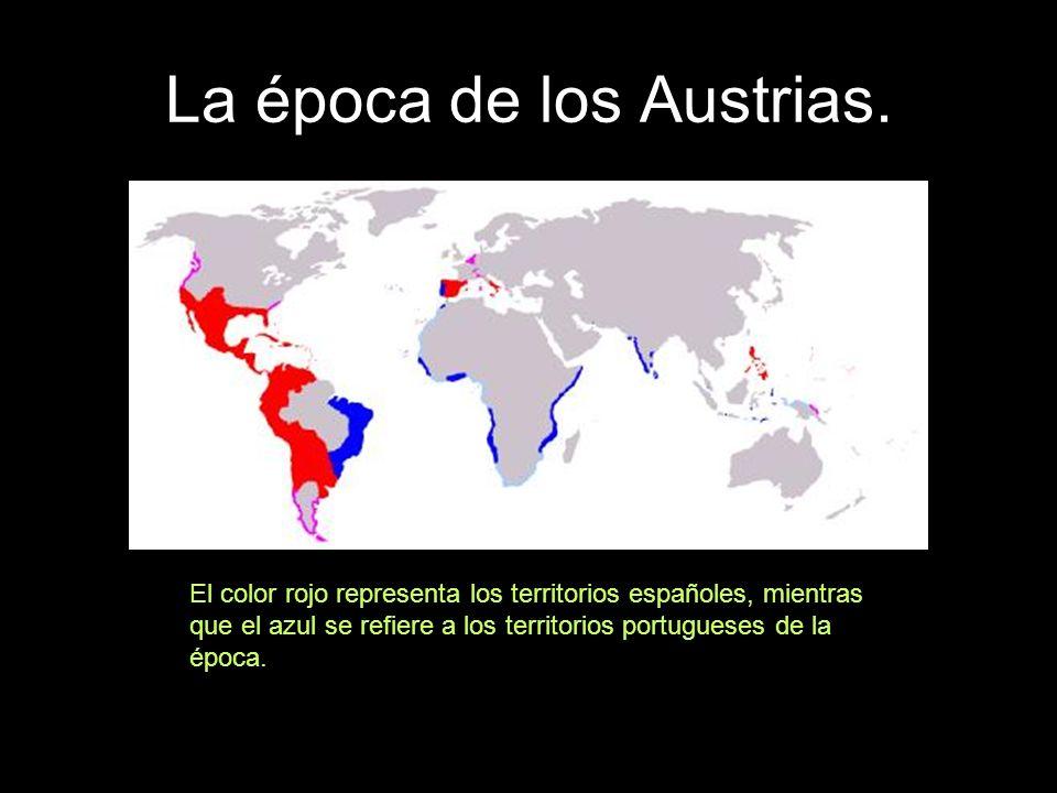 La época de los Austrias. El color rojo representa los territorios españoles, mientras que el azul se refiere a los territorios portugueses de la époc