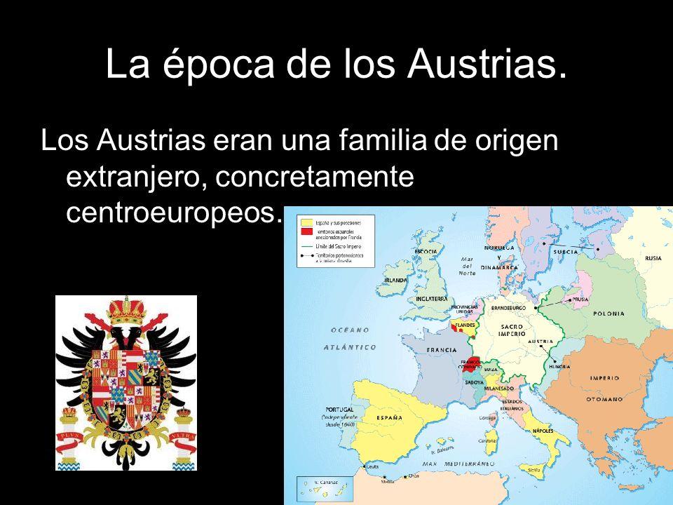 La época de los Austrias. Los Austrias eran una familia de origen extranjero, concretamente centroeuropeos.