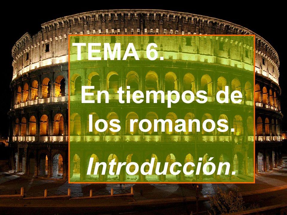 TEMA 6. En tiempos de los romanos. Introducción.