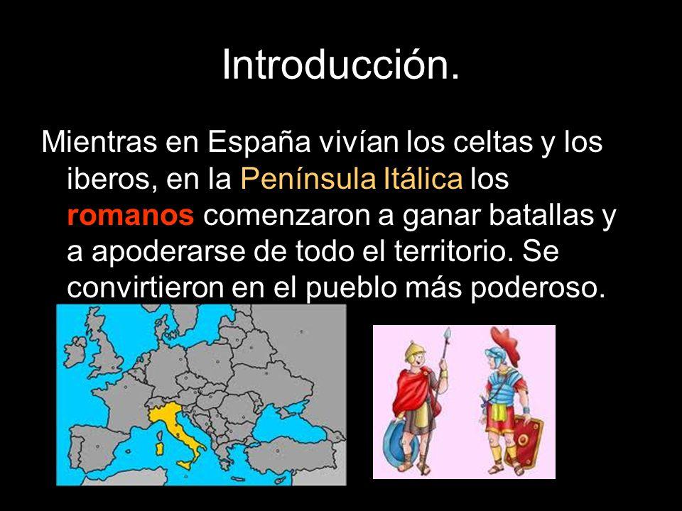 Introducción. Mientras en España vivían los celtas y los iberos, en la Península Itálica los romanos comenzaron a ganar batallas y a apoderarse de tod