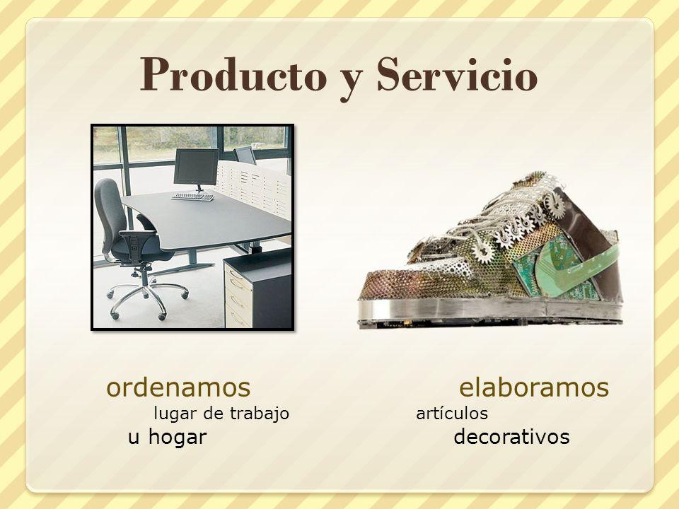 Producto y Servicio ordenamos lugar de trabajo u hogar elaboramos artículos decorativos