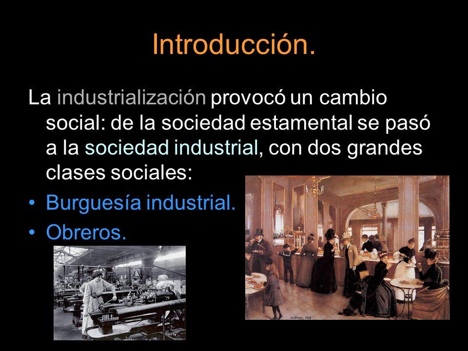 La industrialización provocó un cambio social: de la sociedad estamental se pasó a la sociedad industrial, con dos grandes clases sociales: Burguesía