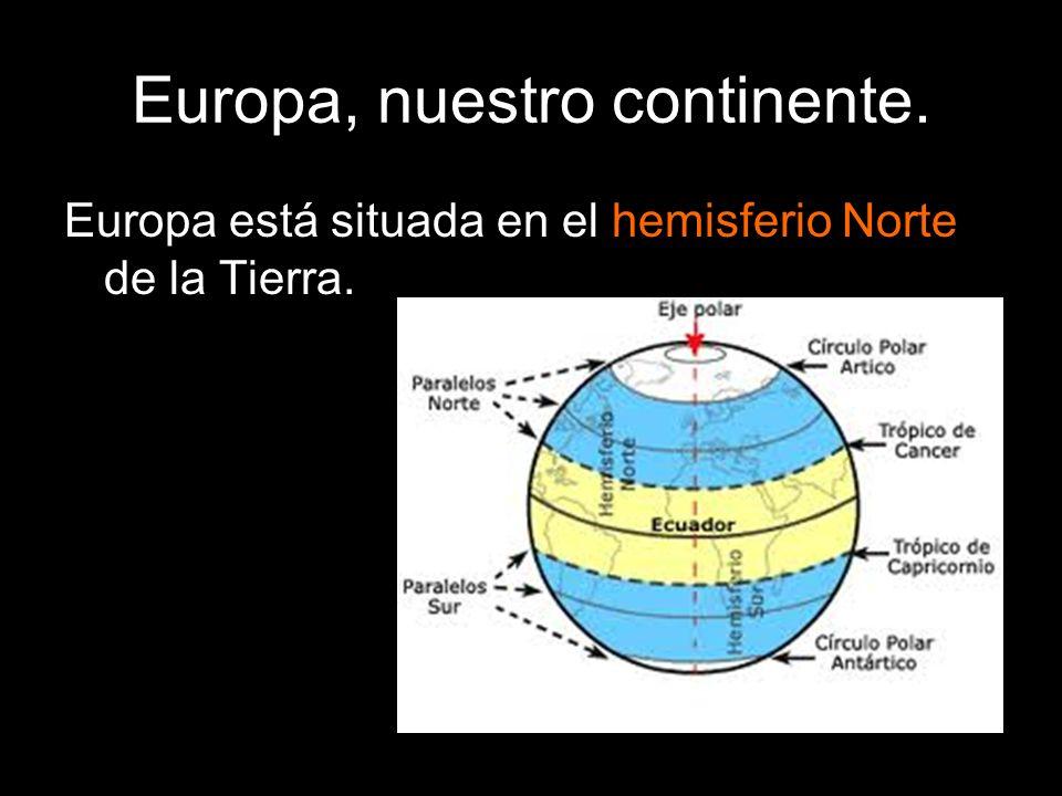Europa está situada en el hemisferio Norte de la Tierra.