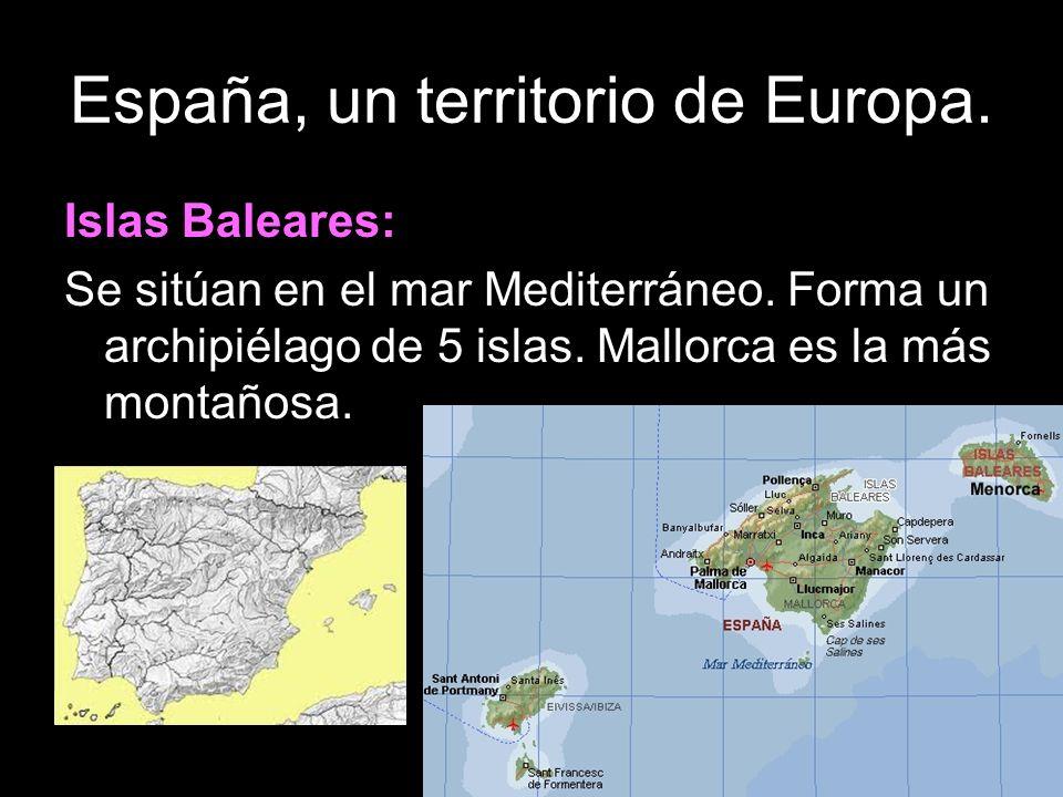 Islas Baleares: Se sitúan en el mar Mediterráneo.Forma un archipiélago de 5 islas.