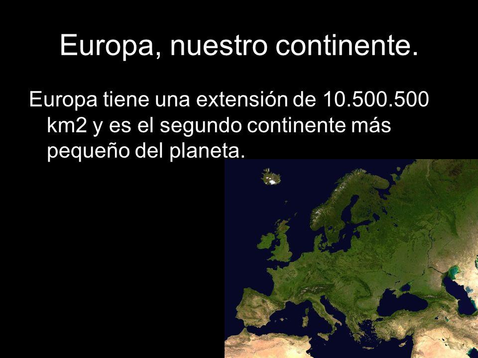 Europa tiene una extensión de 10.500.500 km2 y es el segundo continente más pequeño del planeta.