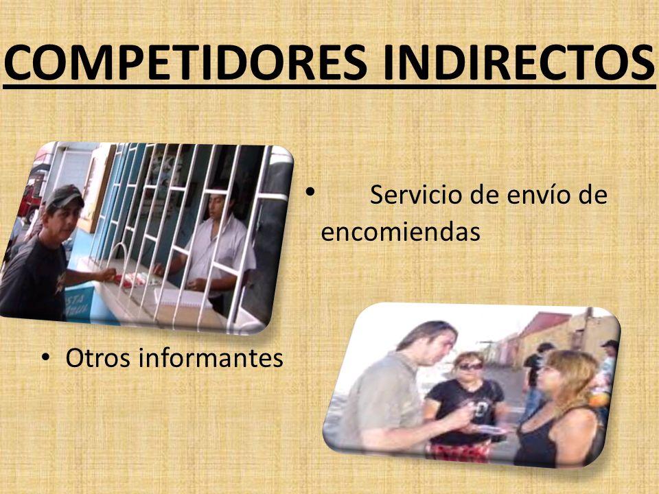 COMPETIDORES INDIRECTOS Servicio de envío de encomiendas Otros informantes