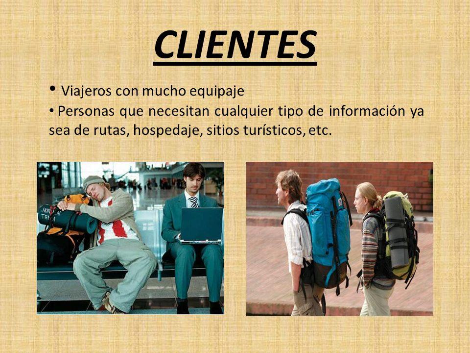 Viajeros con mucho equipaje Personas que necesitan cualquier tipo de información ya sea de rutas, hospedaje, sitios turísticos, etc. CLIENTES