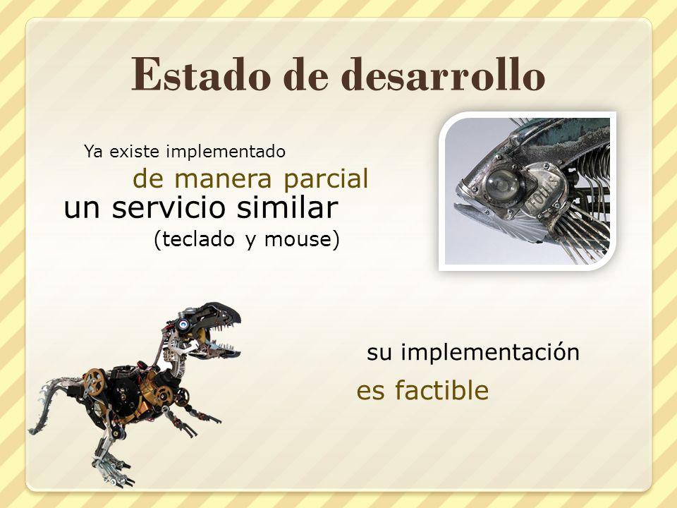 Estado de desarrollo Ya existe implementado de manera parcial un servicio similar (teclado y mouse) su implementación es factible