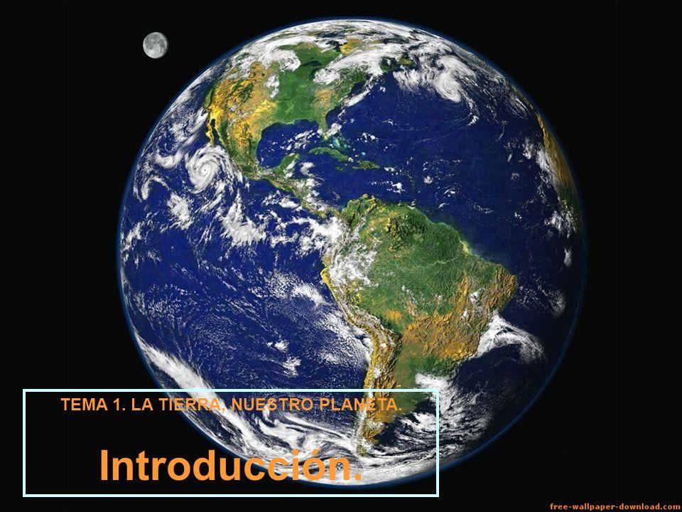 TEMA 1. LA TIERRA, NUESTRO PLANETA. Introducción.