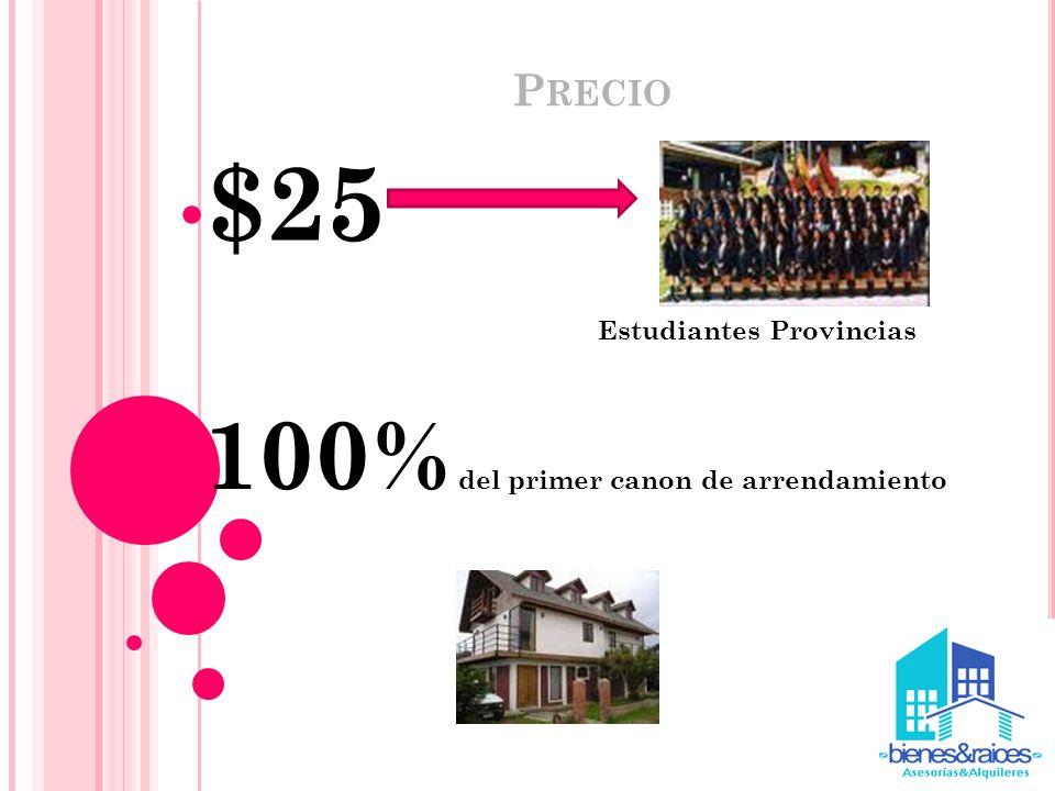 P RECIO $25 Estudiantes Provincias 100% del primer canon de arrendamiento