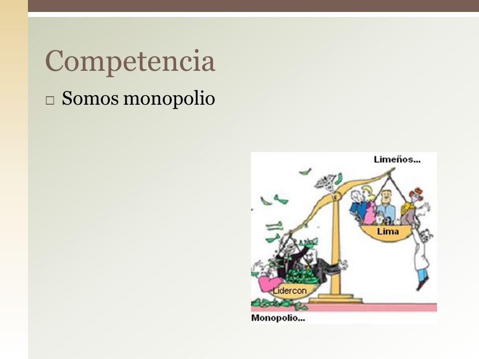 Somos monopolio Competencia