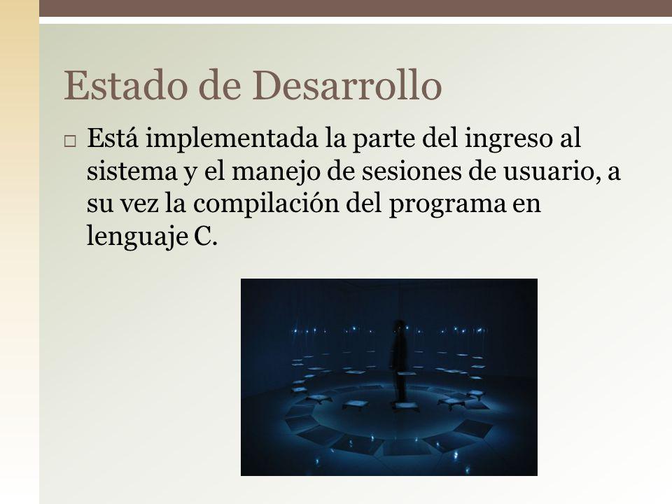 Está implementada la parte del ingreso al sistema y el manejo de sesiones de usuario, a su vez la compilación del programa en lenguaje C. Estado de De