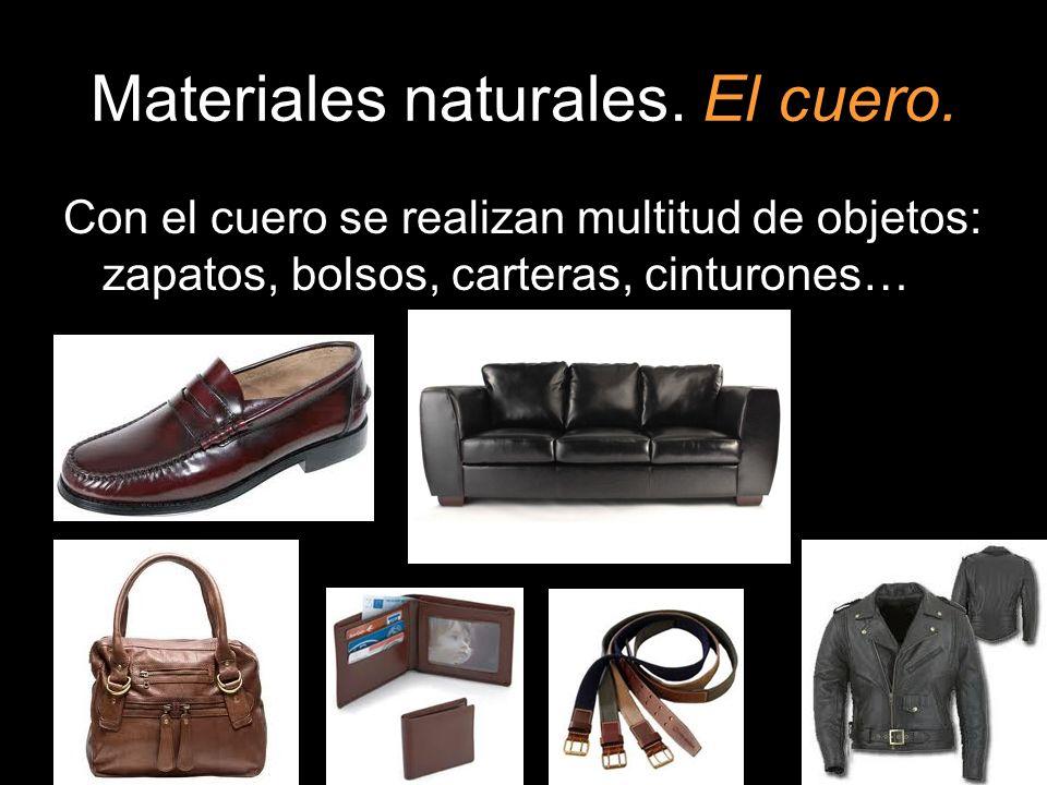 Materiales naturales. El cuero. Con el cuero se realizan multitud de objetos: zapatos, bolsos, carteras, cinturones…