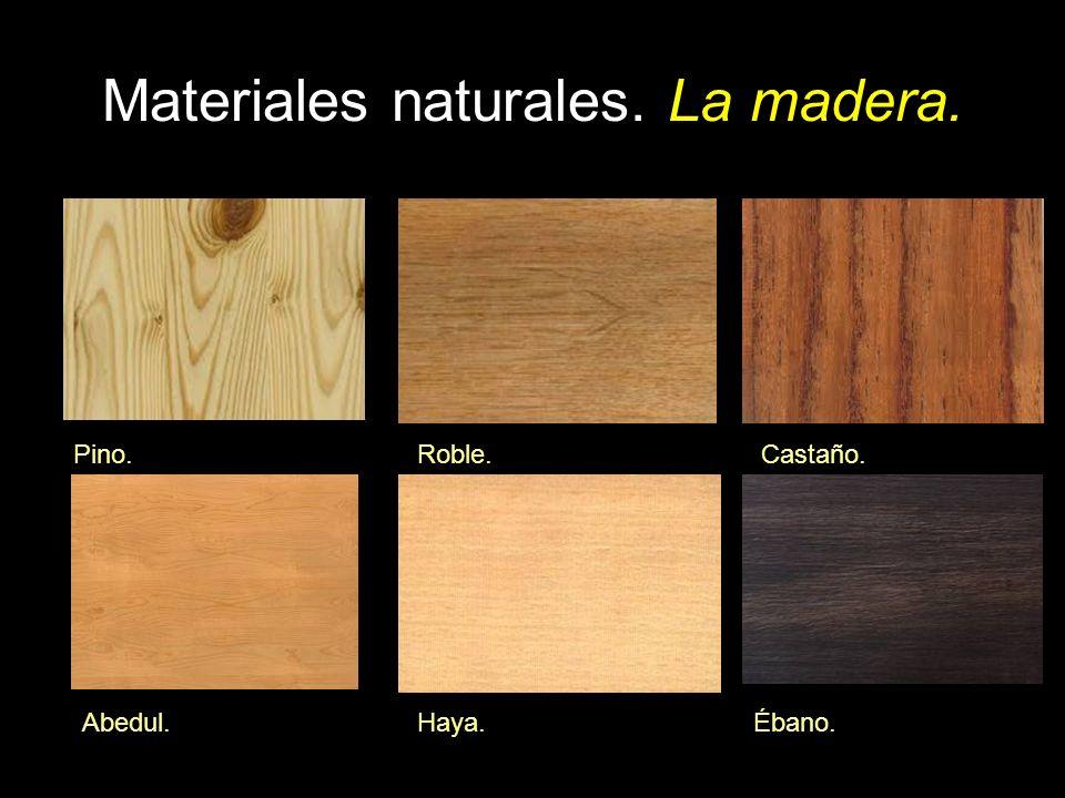 Materiales naturales. La madera. Roble.Pino.Castaño. Abedul.Haya.Ébano.