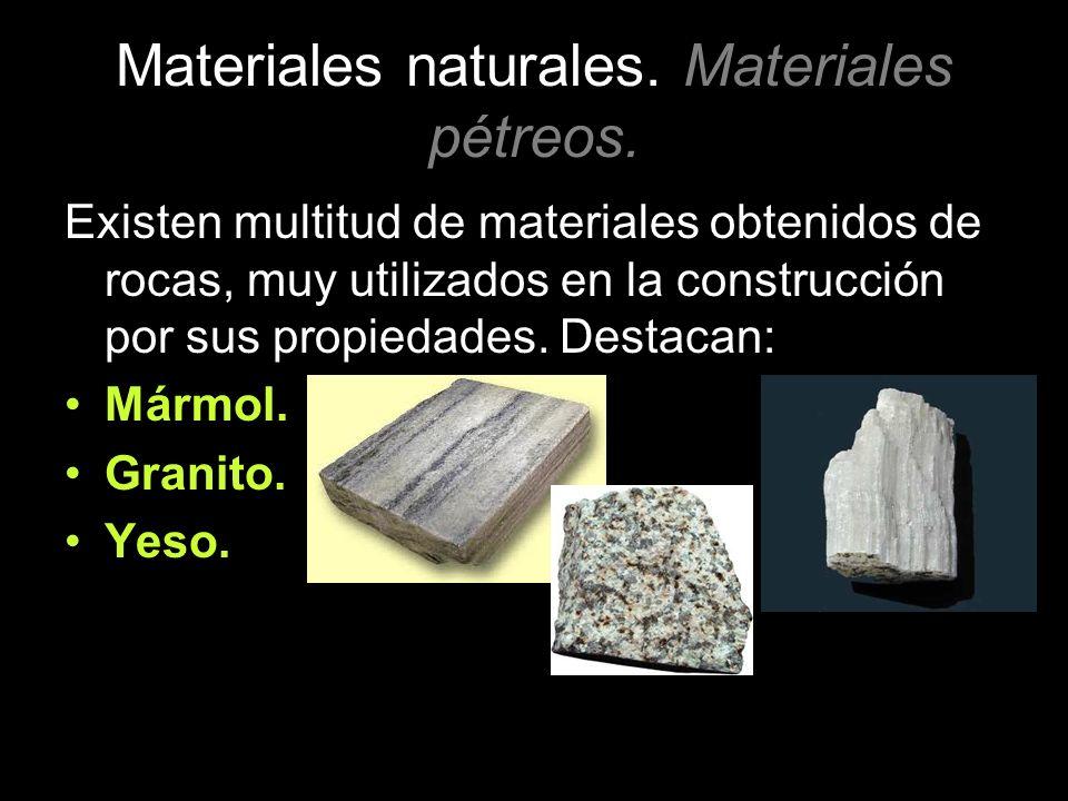 Materiales naturales. Materiales pétreos. Existen multitud de materiales obtenidos de rocas, muy utilizados en la construcción por sus propiedades. De