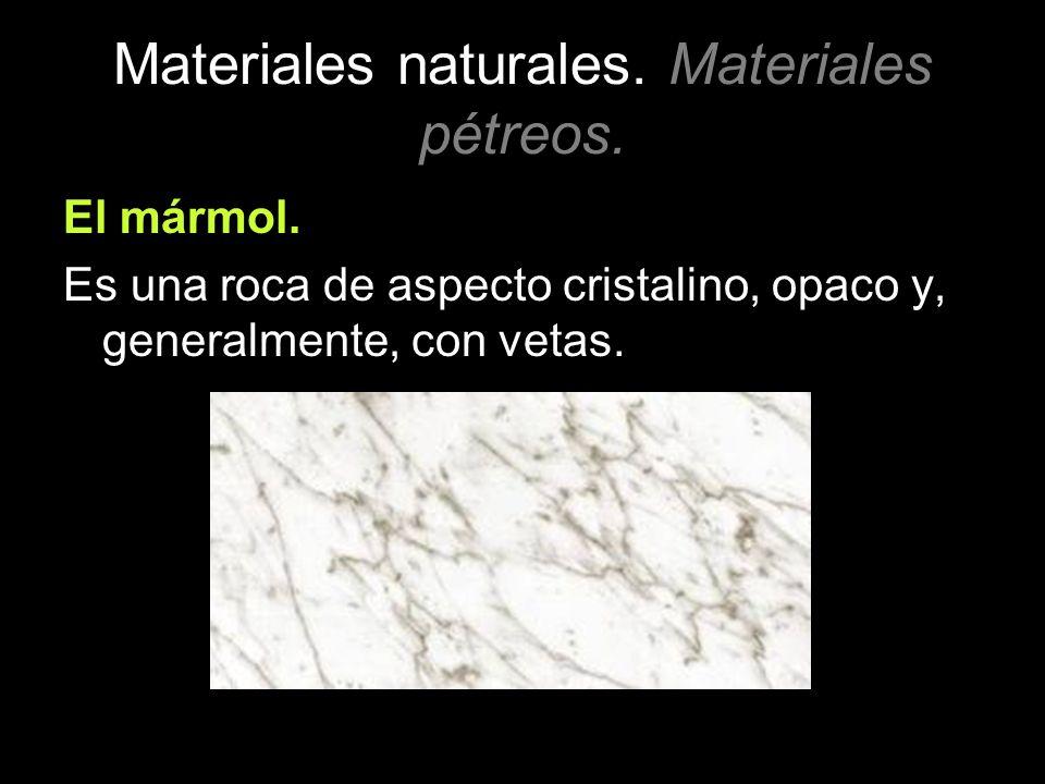 Materiales naturales. Materiales pétreos. El mármol. Es una roca de aspecto cristalino, opaco y, generalmente, con vetas.