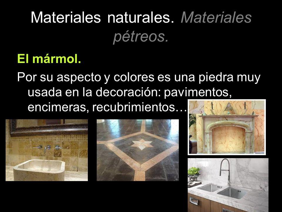 Materiales naturales. Materiales pétreos. El mármol. Por su aspecto y colores es una piedra muy usada en la decoración: pavimentos, encimeras, recubri
