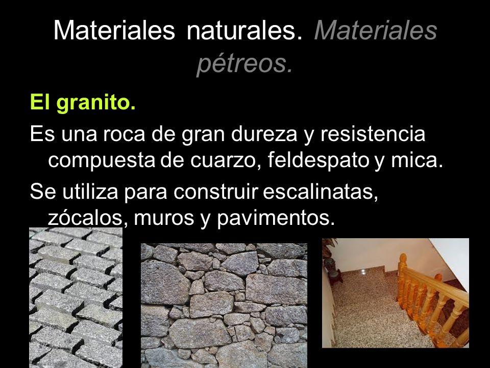 Materiales naturales. Materiales pétreos. El granito. Es una roca de gran dureza y resistencia compuesta de cuarzo, feldespato y mica. Se utiliza para