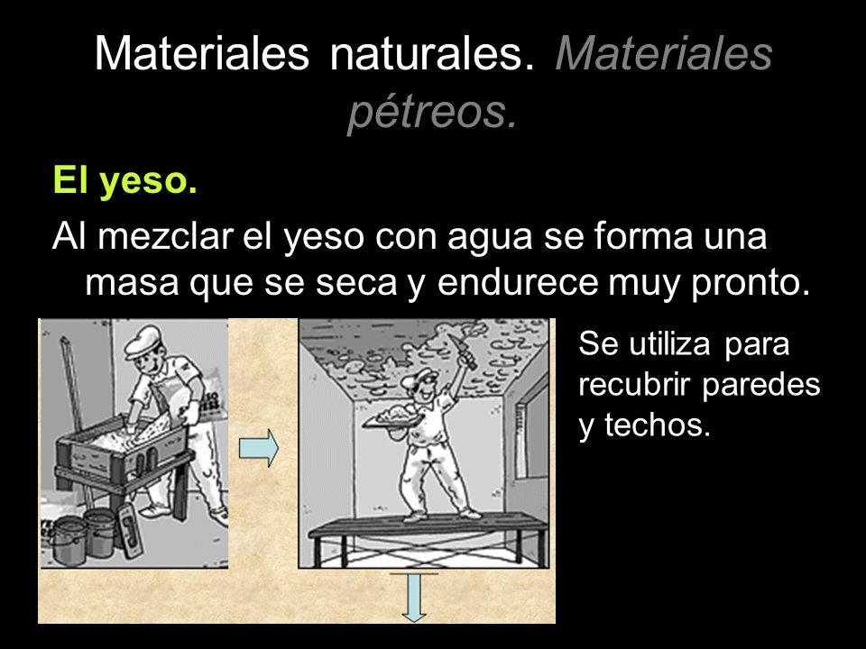 Materiales naturales. Materiales pétreos. El yeso. Al mezclar el yeso con agua se forma una masa que se seca y endurece muy pronto. Se utiliza para re