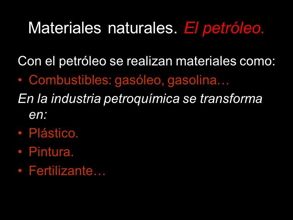 Con el petróleo se realizan materiales como: Combustibles: gasóleo, gasolina… En la industria petroquímica se transforma en: Plástico. Pintura. Fertil