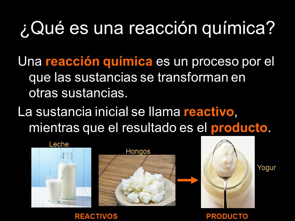 ¿Qué es una reacción química? Una reacción química es un proceso por el que las sustancias se transforman en otras sustancias. La sustancia inicial se