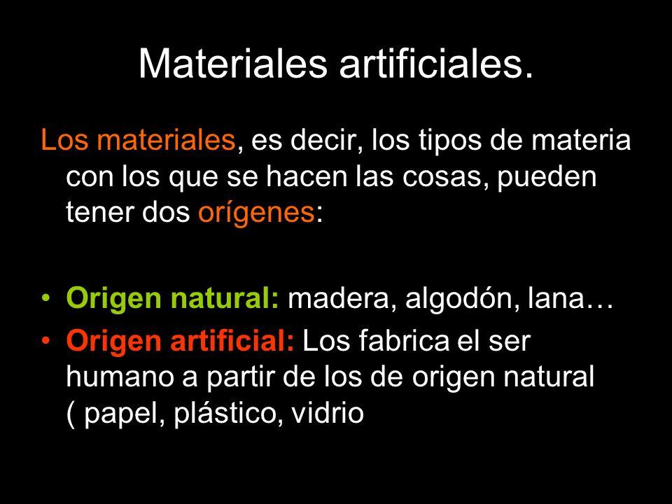 Materiales artificiales.Existen multitud de materiales artificiales: Aleaciones.