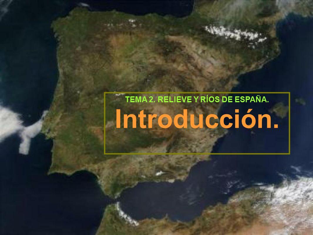 TEMA 2. RELIEVE Y RÍOS DE ESPAÑA. Introducción.