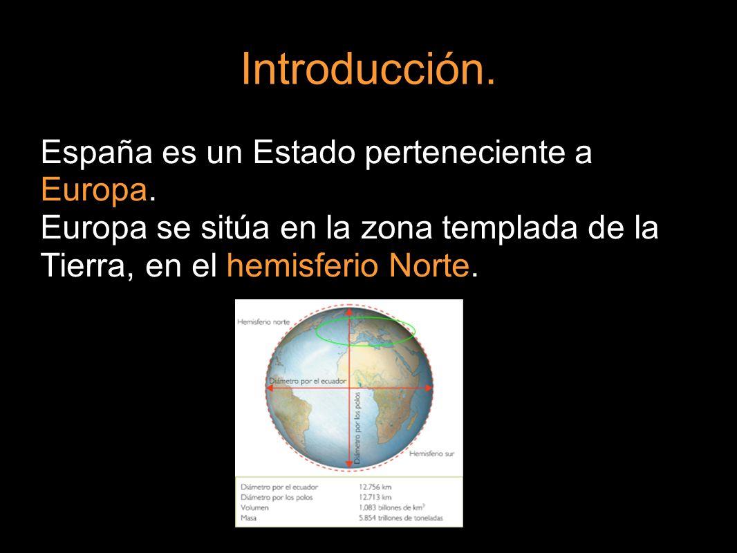 España es un Estado perteneciente a Europa. Europa se sitúa en la zona templada de la Tierra, en el hemisferio Norte.