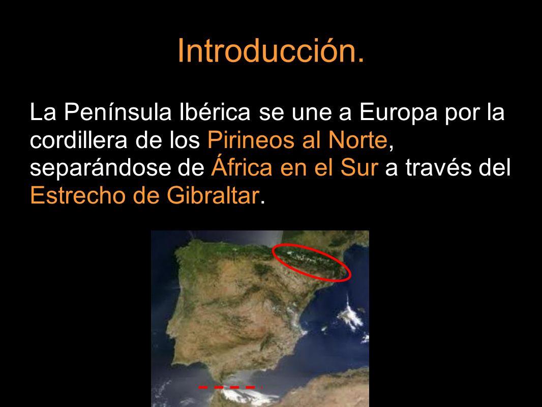 Introducción. La Península Ibérica se une a Europa por la cordillera de los Pirineos al Norte, separándose de África en el Sur a través del Estrecho d