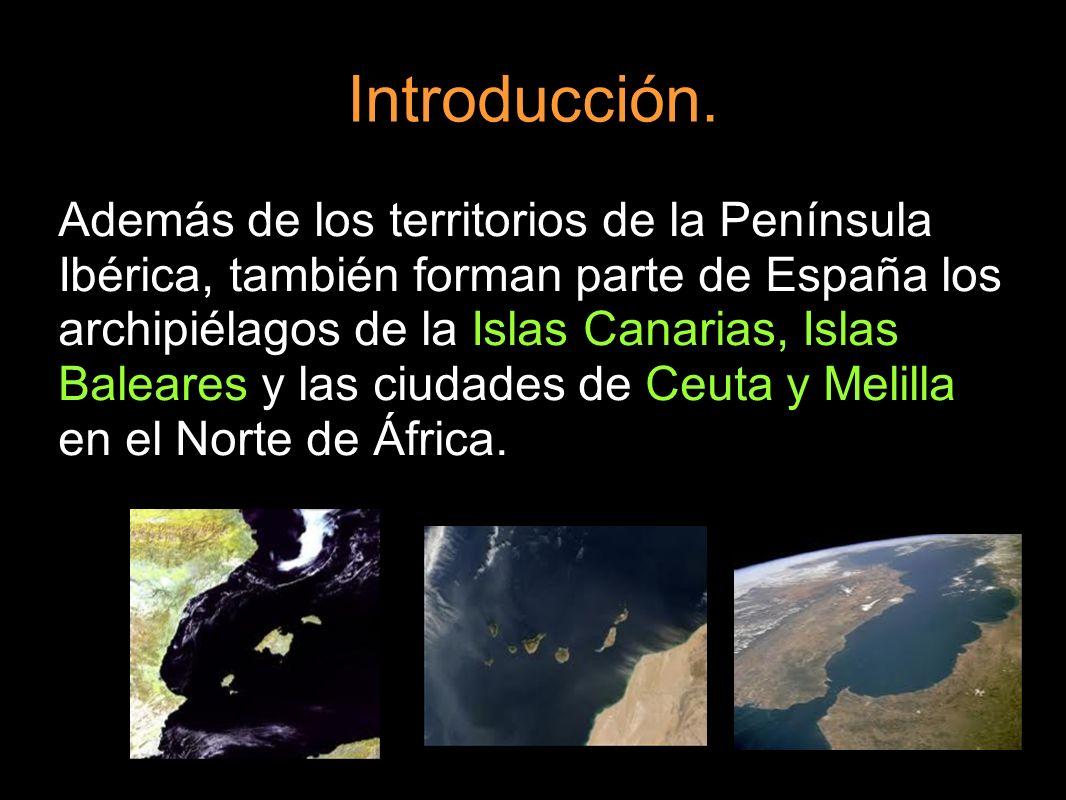 Introducción. Además de los territorios de la Península Ibérica, también forman parte de España los archipiélagos de la Islas Canarias, Islas Baleares