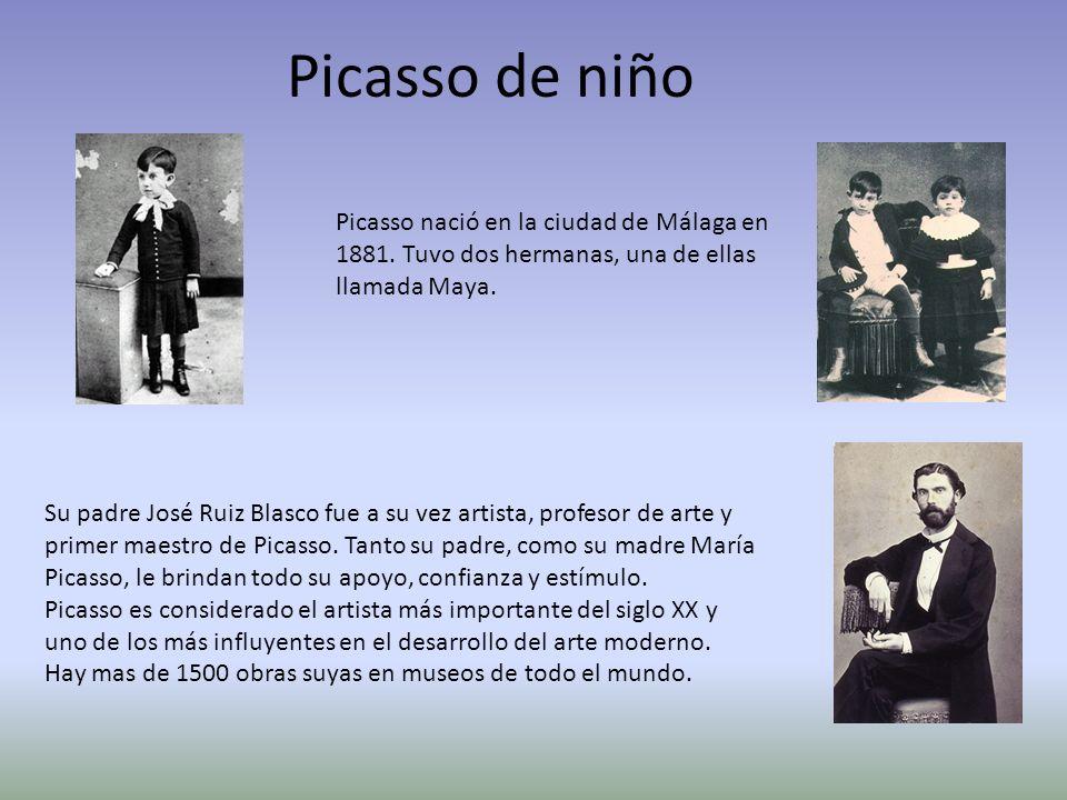 Picasso de niño Picasso nació en la ciudad de Málaga en 1881. Tuvo dos hermanas, una de ellas llamada Maya. Su padre José Ruiz Blasco fue a su vez art