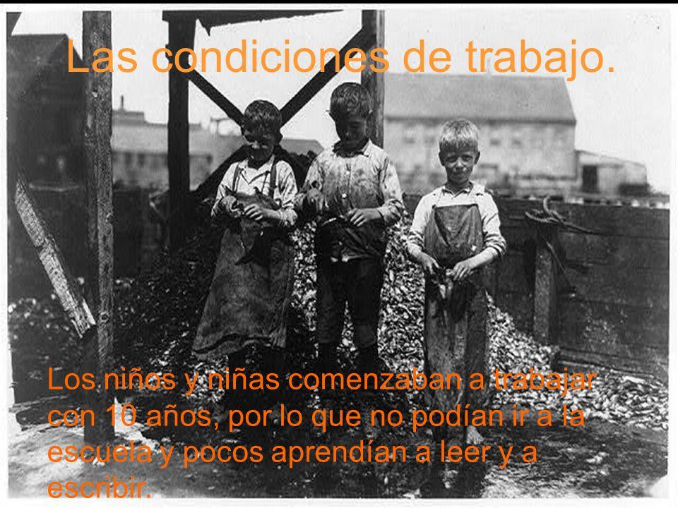 Los niños y niñas comenzaban a trabajar con 10 años, por lo que no podían ir a la escuela y pocos aprendían a leer y a escribir.