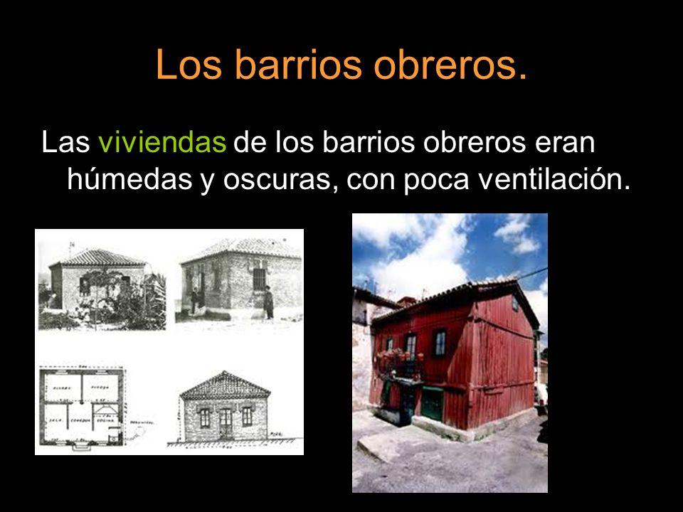 Las viviendas de los barrios obreros eran húmedas y oscuras, con poca ventilación.