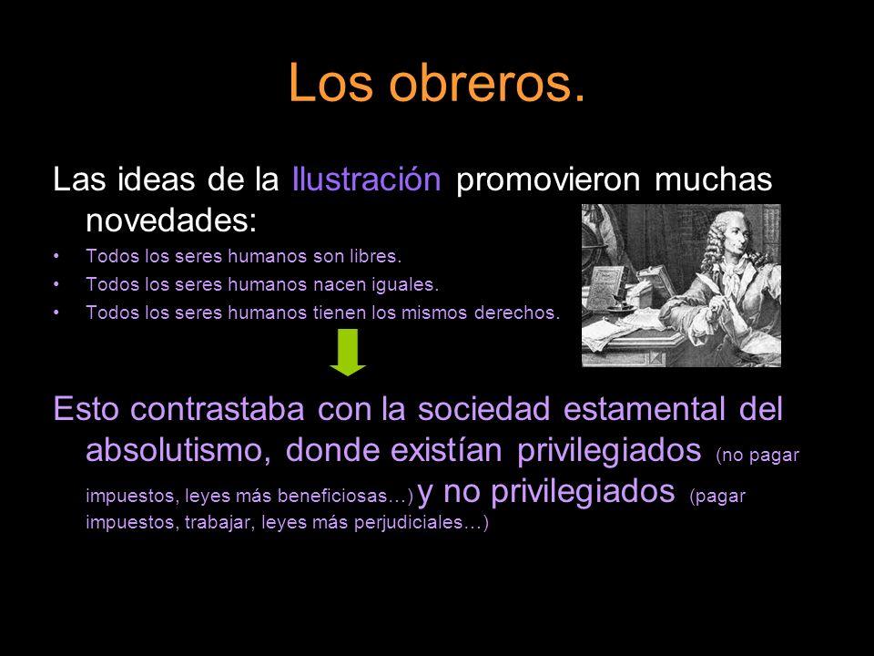 Los obreros.Las ideas ilustradas promovieron el liberalismo político: Soberanía nacional.