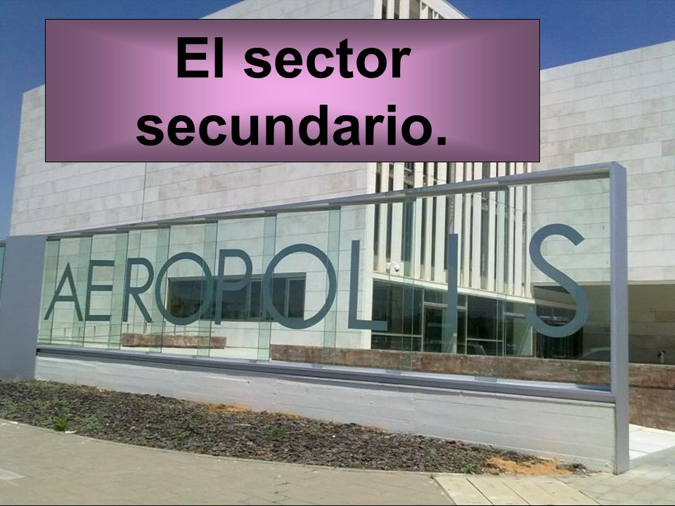 El sector secundario.
