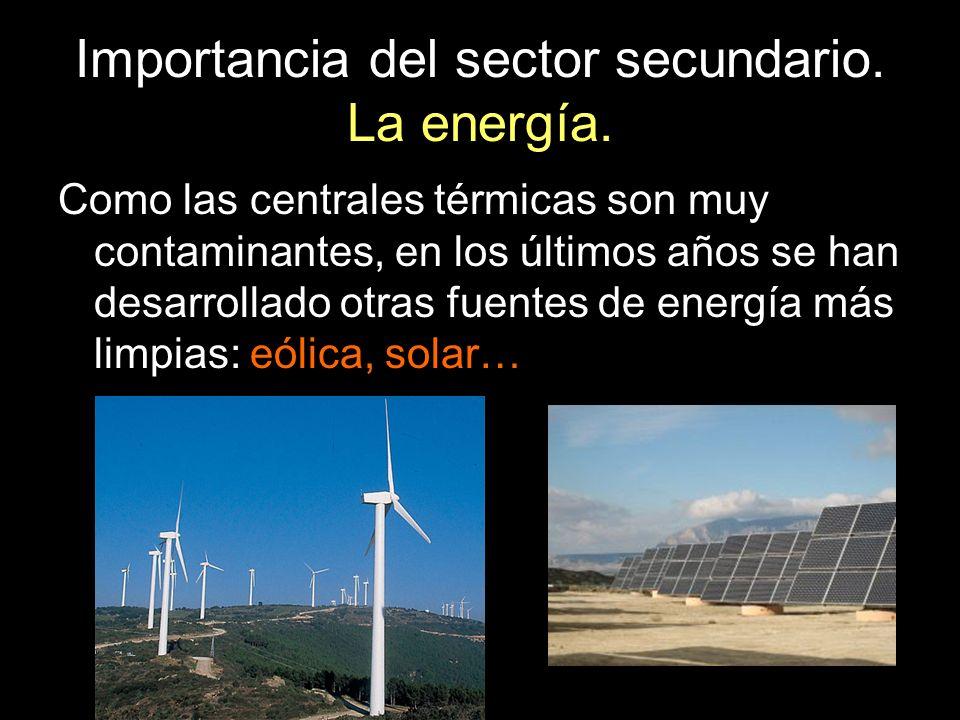 Importancia del sector secundario. La energía. Como las centrales térmicas son muy contaminantes, en los últimos años se han desarrollado otras fuente
