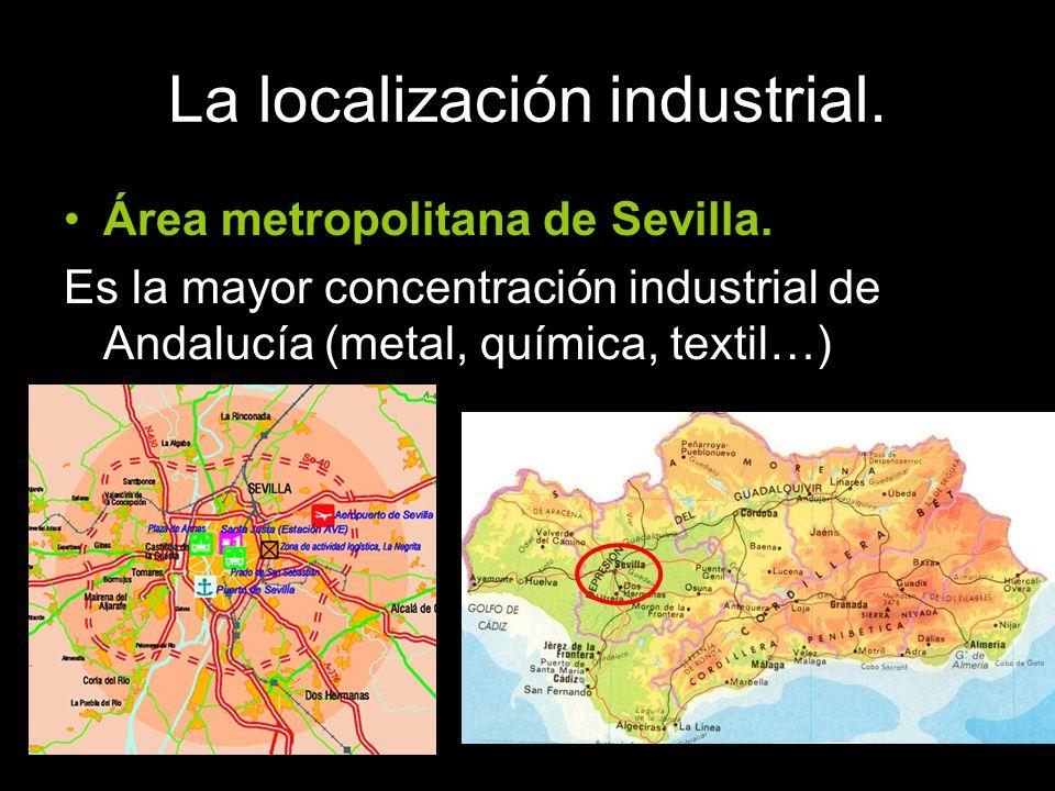 La localización industrial. Área metropolitana de Sevilla. Es la mayor concentración industrial de Andalucía (metal, química, textil…)