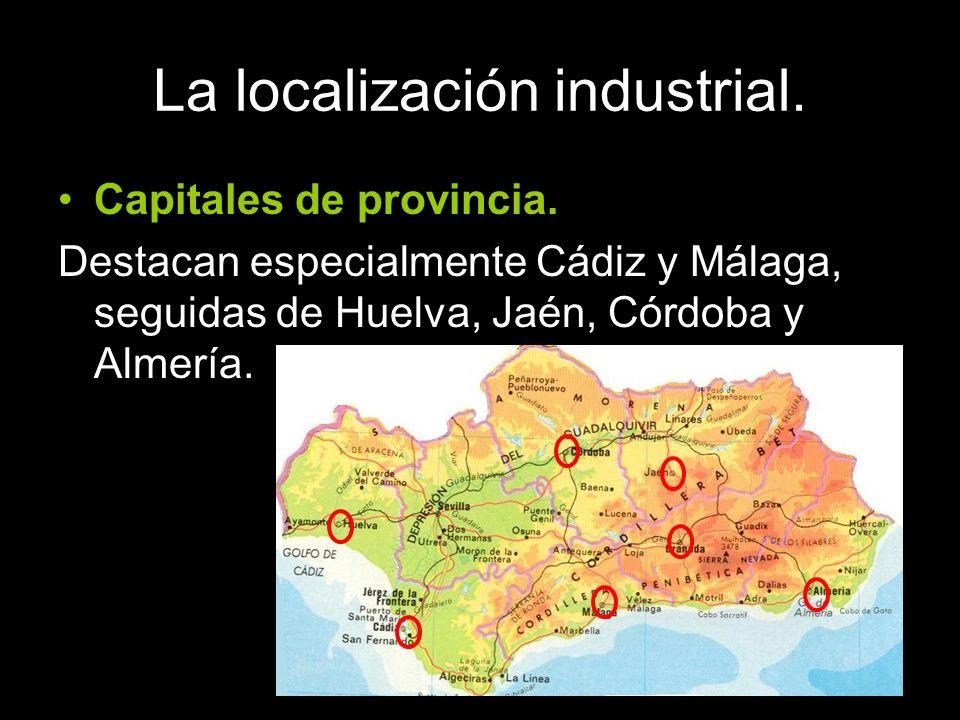 La localización industrial. Capitales de provincia. Destacan especialmente Cádiz y Málaga, seguidas de Huelva, Jaén, Córdoba y Almería.
