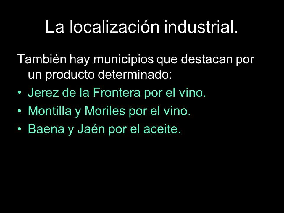 También hay municipios que destacan por un producto determinado: Jerez de la Frontera por el vino. Montilla y Moriles por el vino. Baena y Jaén por el