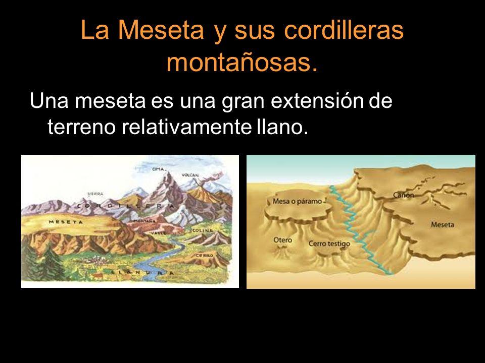 La Meseta y sus cordilleras montañosas. Una meseta es una gran extensión de terreno relativamente llano.