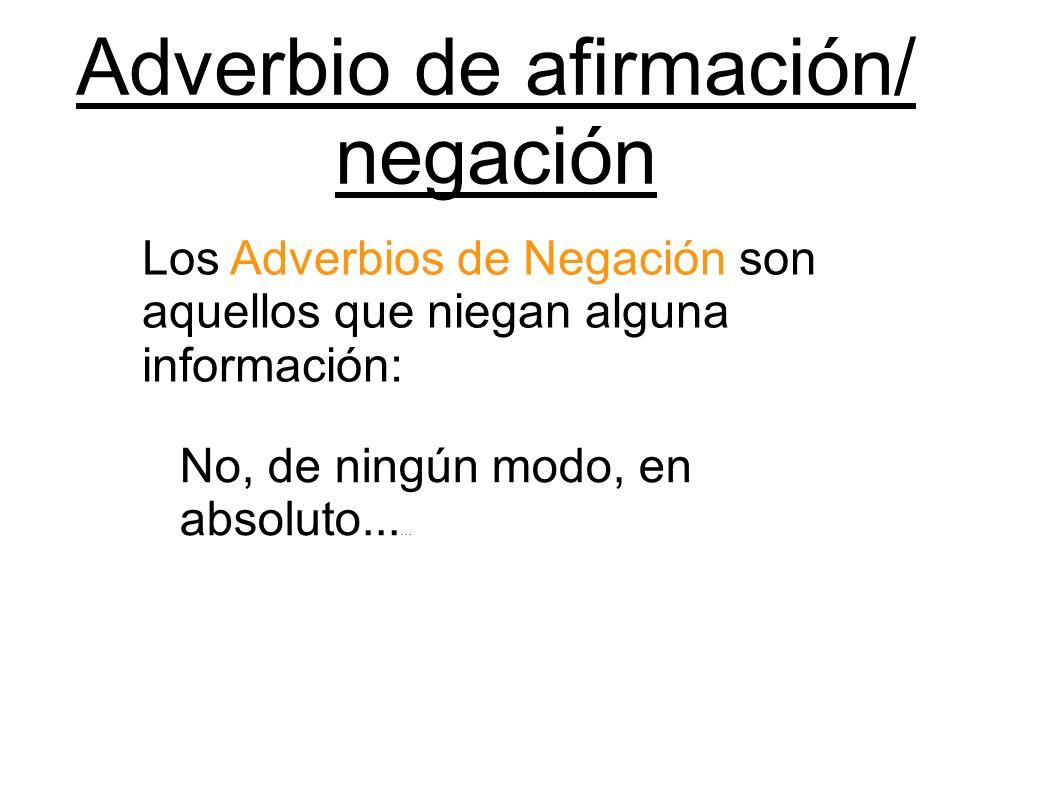 Adverbio de afirmación/ negación Los Adverbios de Negación son aquellos que niegan alguna información: No, de ningún modo, en absoluto... …