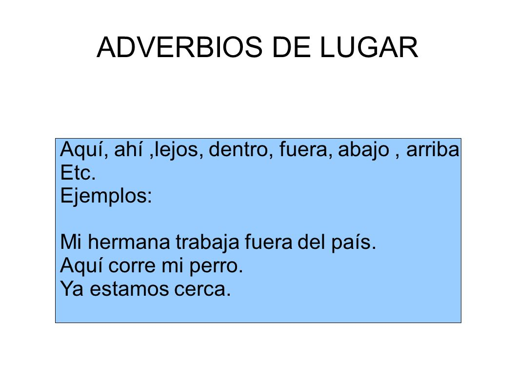 ADVERBIOS DE TIEMPO Hoy, ayer, mañana, tarde, pronto, ahora, antes Etc.