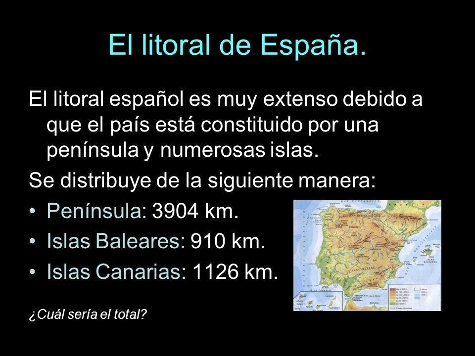 El litoral de España. El litoral español es muy extenso debido a que el país está constituido por una península y numerosas islas. Se distribuye de la