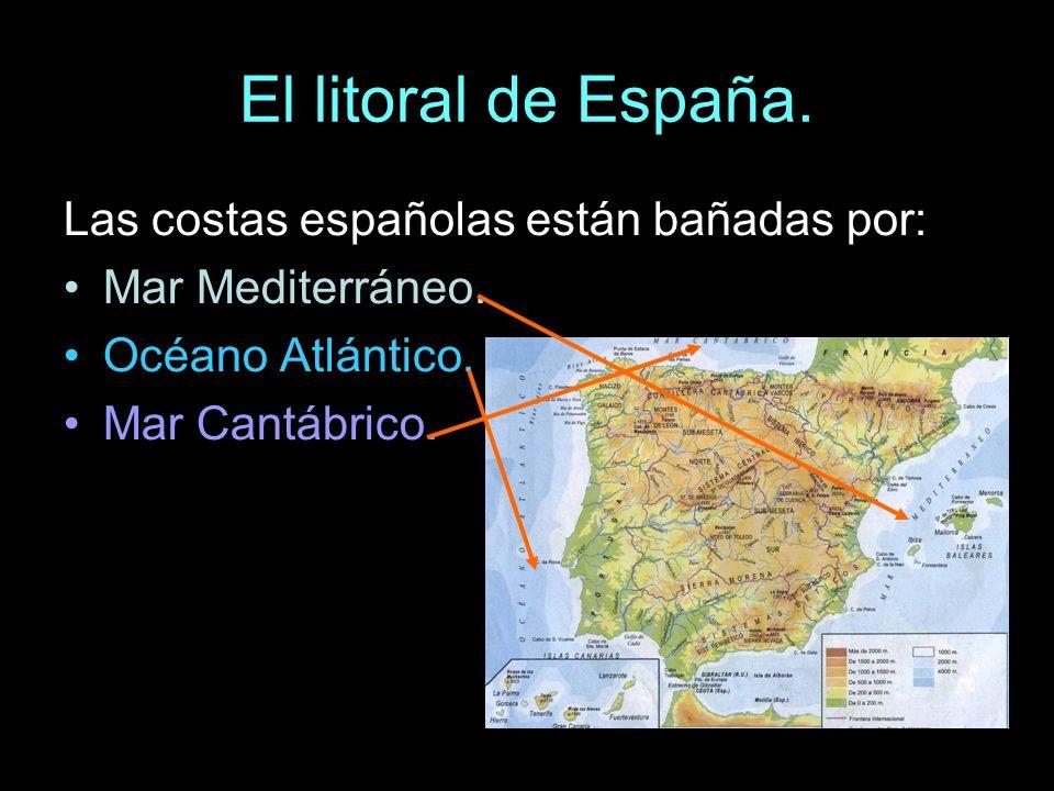 Las costas españolas están bañadas por: Mar Mediterráneo. Océano Atlántico. Mar Cantábrico.