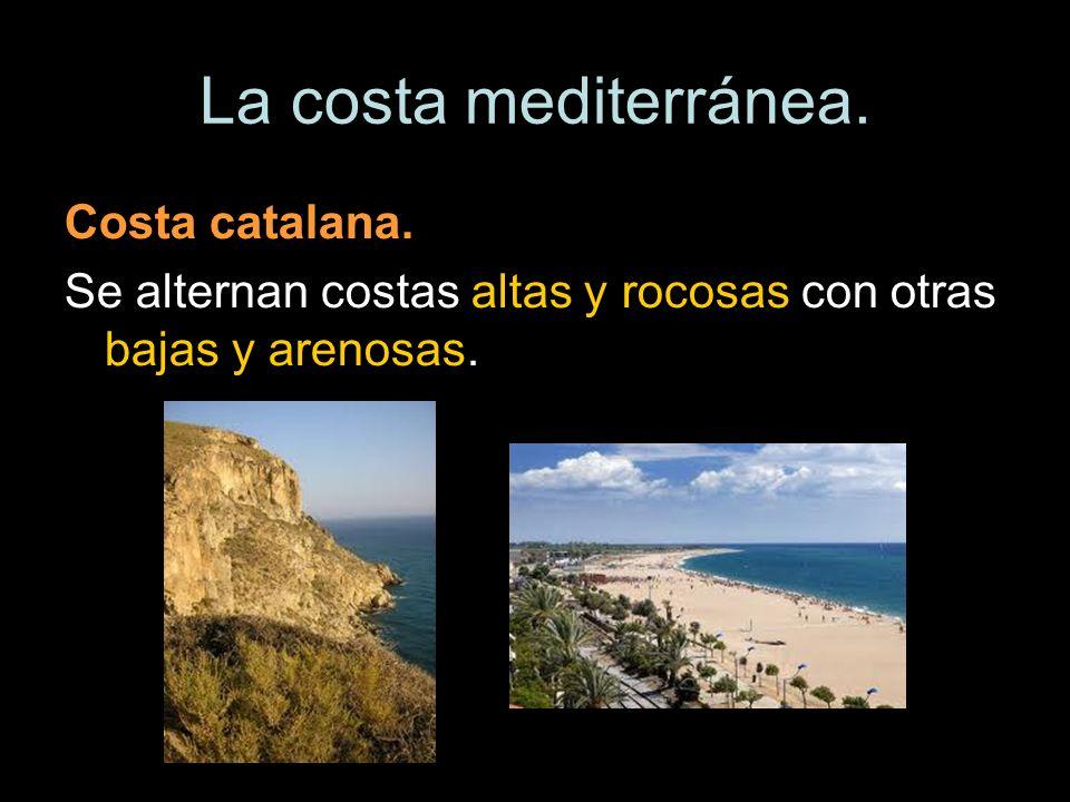 La costa mediterránea. Costa catalana. Se alternan costas altas y rocosas con otras bajas y arenosas.