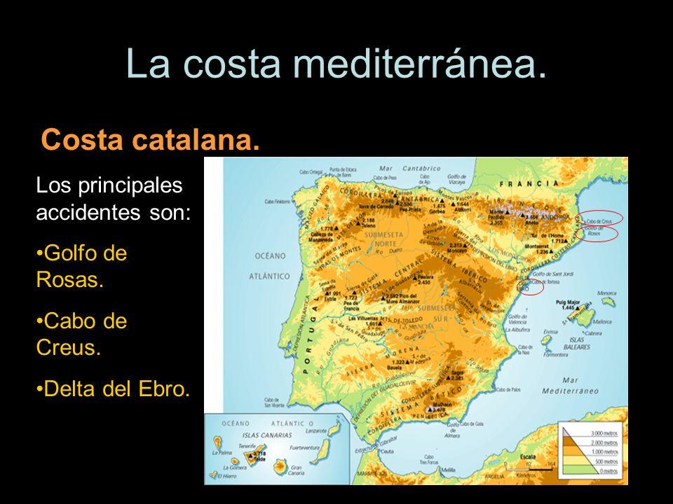 La costa mediterránea. Costa catalana. Los principales accidentes son: Golfo de Rosas. Cabo de Creus. Delta del Ebro.