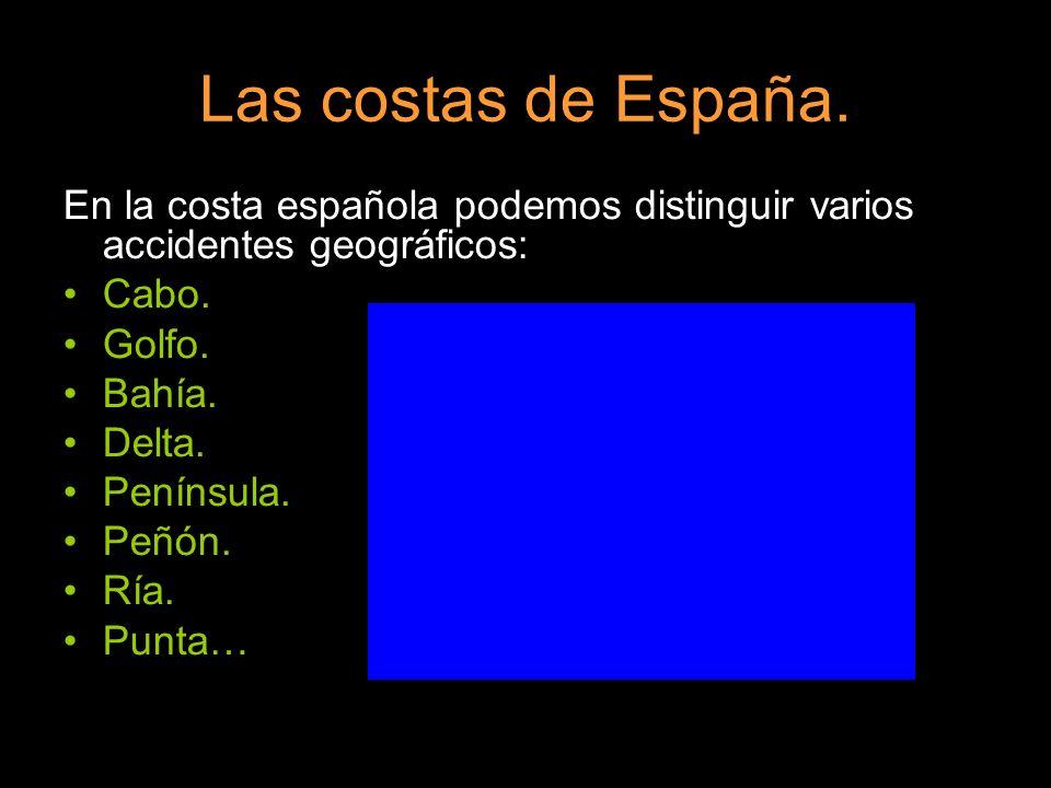 Las costas de España. En la costa española podemos distinguir varios accidentes geográficos: Cabo. Golfo. Bahía. Delta. Península. Peñón. Ría. Punta…