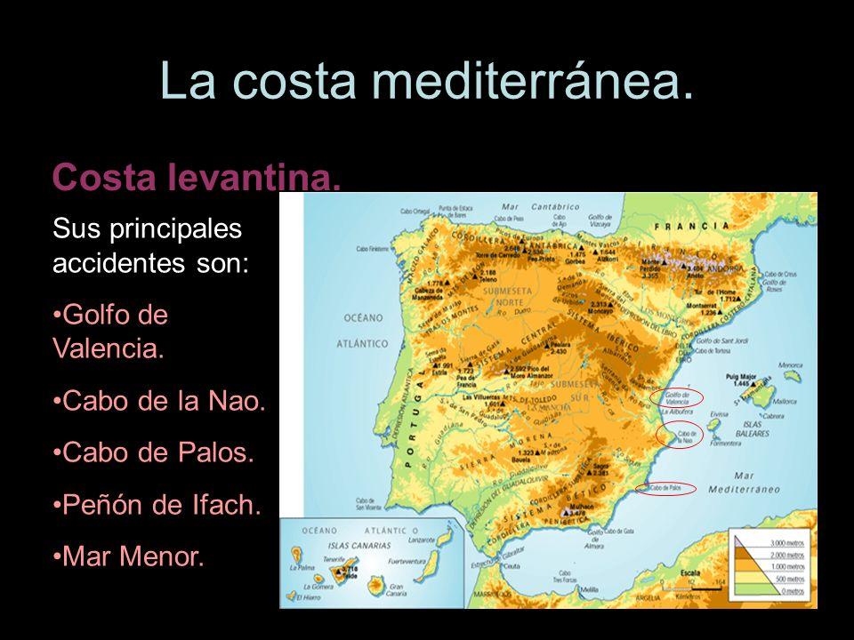 La costa mediterránea. Costa levantina. Sus principales accidentes son: Golfo de Valencia. Cabo de la Nao. Cabo de Palos. Peñón de Ifach. Mar Menor.